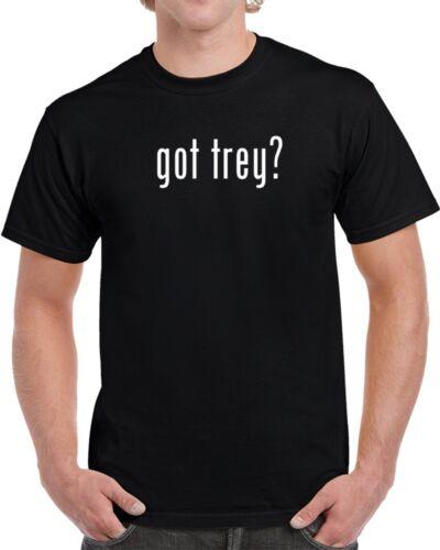 Got Trey Men/'s T Shirt