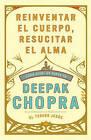 Reinventar el Cuerpo, Resucitar el Alma: Como Crear un Nuevo Tu by M D Deepak Chopra (Paperback / softback, 2010)
