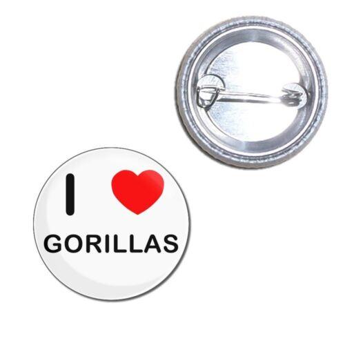 Button Badge I Love Gorillas Choice 25mm//55mm//77mm Novelty Fun BadgeBeast