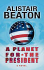 A Planet for the President by Alistair Beaton (Hardback, 2004)