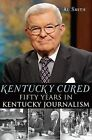 Kentucky Cured: Fifty Years in Kentucky Journalism by Al Smith (Paperback / softback, 2012)