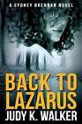 Back to Lazarus: A Sydney Brennan Novel by Judy K Walker (Paperback / softback, 2014)