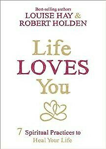 Life Loves You : 7 Spiritual Practices to Heal Your Life, Paperback by Hay, L...