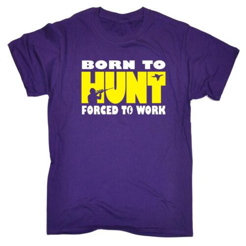 Born To Hunt Forced To Work T-SHIRT Farmer Shotgun Clay Pigeon birthday gift