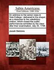 An Address to the Senior Class in Yale-College: Delivered in the Chapel, as a Response to the Valedictory Oration, Which Closed the Public Performances Exhibited by the Class After Their Examination, July 20, 1796. by Josiah Stebbins (Paperback / softback, 2012)