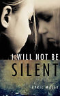 I Will Not Be Silent by April J Maley (Paperback / softback, 2010)