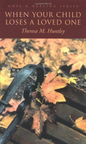When Ihr Kind Verliert A Loved Eins Von Huntley, Theresa