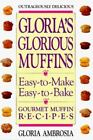 Gloria's Glorious Muffins : Easy-to-Make, Easy-to-Bake Gourmet Muffin Recipes by Gloria Ambrosia (1993, Paperback)
