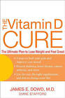 The Vitamin D Cure: The Ultimate Plan to Lose Weight and Feel Great by James Dowd, Diane Stafford (Hardback, 2008)