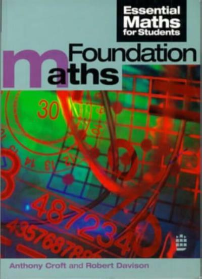 Foundation Maths (Essential Mathematics for Students) By Tony Croft, Robert Dav