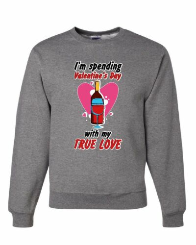 Passer la Saint Valentin avec Mon véritable amour Sweat vin potable Sweater