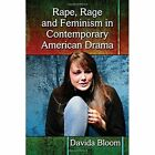 Rape, Rage and Feminism in Contemporary American Drama by Davida Bloom (Paperback, 2015)