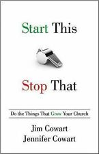 Start This, Stop That : Do the Things That Grow Your Church by Jim Cowart and...