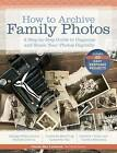 How to Archive Family Photos: A Step-by-Step Guide to Organize and Share Your Photos Digitally by Denise May Levenick (Paperback, 2015)