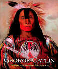 George Catlin and His Indian Gallery: Smithsonian American Art Museum by Brian W. Dippie, George Catlin, George Gurney (Hardback, 2002)