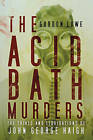 The Acid Bath Murders: The Trials and Liquidations of John George Haigh by Gordon Lowe (Paperback, 2015)