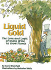 Liquid Gold: A Short History of Urine (and Safe Ways to Use it to Grow Plants) by Carol Steinfeld (Paperback, 2003)