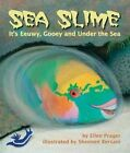 Sea Slime: It's Eeuwy, Gooey, and Under the Sea by Ellen Prager (Paperback / softback, 2014)
