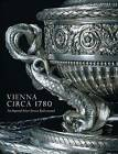 Vienna Circa 1780: An Imperial Silver Service Rediscovered by Wolfram Koeppe (Hardback, 2010)