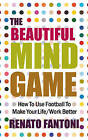 The Beautiful Mind Game: How To Use Football To Make Your Life/Work Better by Renato Fantoni (Paperback, 2009)