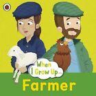 When I Grow Up: Farmer by Penguin Books Ltd (Paperback, 2016)