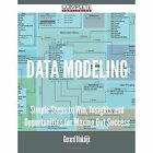 Data Modeling - Simple Steps to Win, Insights and Opportunities for Maxing Out Success by Gerard Blokdijk (Paperback / softback, 2015)