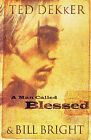 A Man Called Blessed by Ted Dekker, Bill Bright (Paperback, 2006)