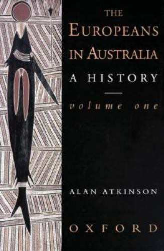The Europeans in Australia: A History Volume One: The Beginning by Atkinson, Al