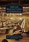 Airplane Manufacturing in Farmingdale by Long Island Republic Airport Historical Society, Leroy E Douglas, Ken Neubeck (Paperback / softback, 2016)
