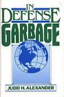 In Defense of Garbage by Judd H. Alexander (Hardback, 1993)