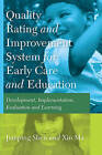 Quality Rating Improvement System  for  Early Care  and  Education: Development, Implementation, Evaluation and Learning by Jianping Shen, Xin Ma (Hardback, 2013)