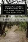 40 Day Pursuit: How to Follow Hard After God When Following God Seems Hard by Paul K Vickers (Paperback / softback, 2012)