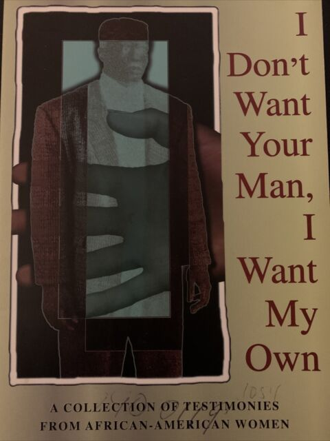 I Don't Want Your Man I Want My Own : A Collection of Testimonies by Alveda King
