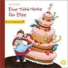 Eine Tütü-Torte für Elise von Anja Freudiger (2013, Gebundene Ausgabe)