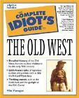 Complete Idiot's Guide to the Old West by Mike Flanagan (1999, Paperback)