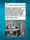 A Treatise on Statute Law: With Appendices Containing Statutory and Judicial Definitions of Certain Words and Expressions Used in Statutes, Popular and Short Titles of Statutes, and the Interpretation ACT, 1889. by William Feilden Craies (Paperback / softback, 2010)