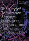 The City of Tomorrow: Sensors, Networks, Hackers, and the Future of Urban Life by Matthew Claudel, Carlo Ratti (Hardback, 2016)