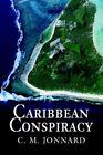 Caribbean Conspiracy 9780595329243 by C M Jonnard Paperback