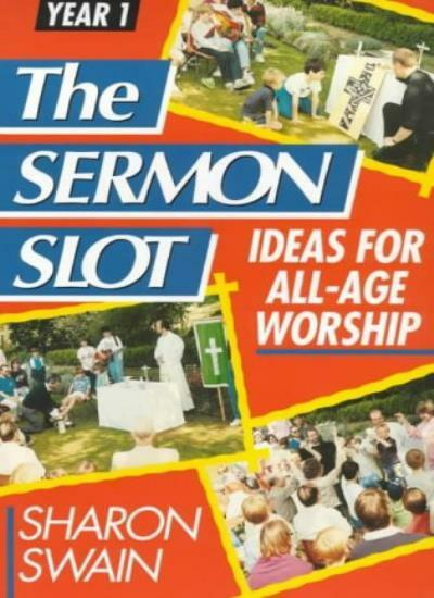 The Sermon Slot: Ideas for All-Age Worship By Sharon J. Swain