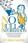 No Bull Information: A Humorous Practical Guide to Help Americans Adapt to the Information Age by Dr John Gamble (Paperback / softback, 2014)
