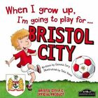 When I Grow Up I'm Going to Play for Bristol City by Gemma Cary (Hardback, 2015)