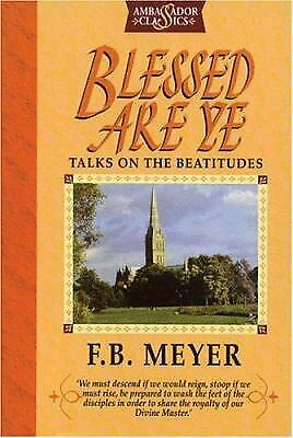Blessed Are Ye : Talks on the Beatitudes by Meyer, Frederick Brotherton