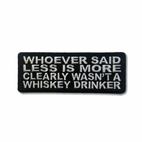 Whoever Said Less is more Clearly Wasn/'t a Whiskey Drinker Sew or Iron on Patch