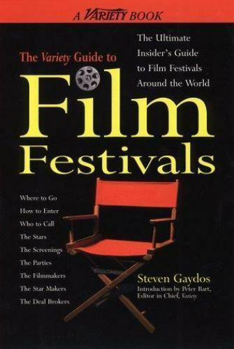 The Variety Guide to Film Festivals : The Ultimate Insider's Guide to Film...