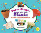 Super Simple Things to Do with Plants: Fun and Easy Science for Kids by Kelly Doudna (Hardback, 2011)