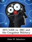 HIV/AIDS vs. Drc and the Congolese Military by John W Daberkow (Paperback / softback, 2012)