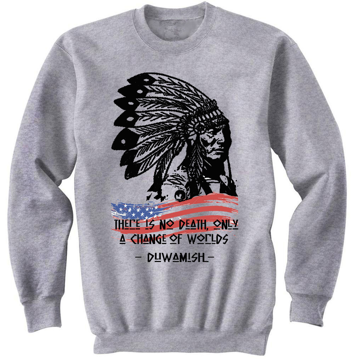 AMERICAN NATIVE INDIAN NO DEATH QUOTE - COTTON GREY SWEATSHIRT- ALL SIZES