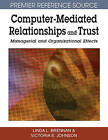 Computer-mediated Relationships and Trust: Managerial and Organizational Effects by Victoria Johnson, Linda L. Brennan (Hardback, 2007)