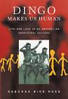 Dingo Makes Us Human: Life and Land in an Australian Aboriginal Culture by Deborah Bird Rose (Paperback, 2000)