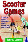 Scooter Games: Complete Guide to Equipment, Safety, Games, and Assessment by Tony L. Larson (Paperback, 2010)
